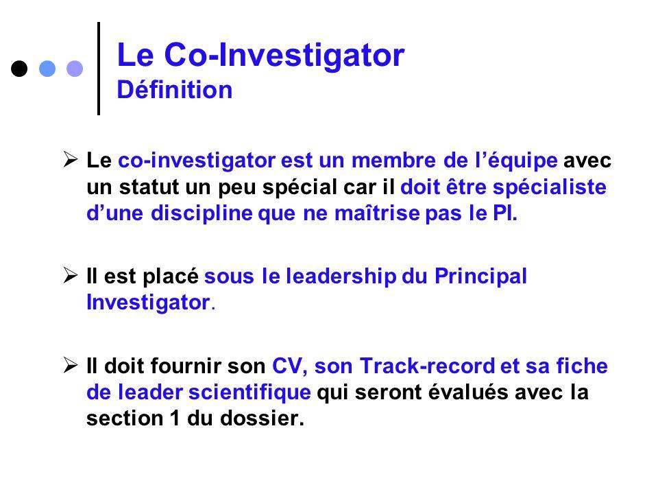 Le Co-Investigator Définition Le co-investigator est un membre de léquipe avec un statut un peu spécial car il doit être spécialiste dune discipline q