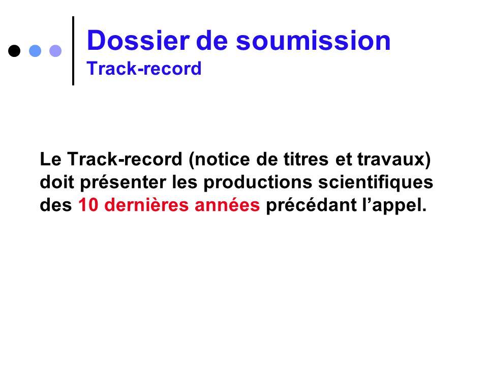 Dossier de soumission Track-record Le Track-record (notice de titres et travaux) doit présenter les productions scientifiques des 10 dernières années
