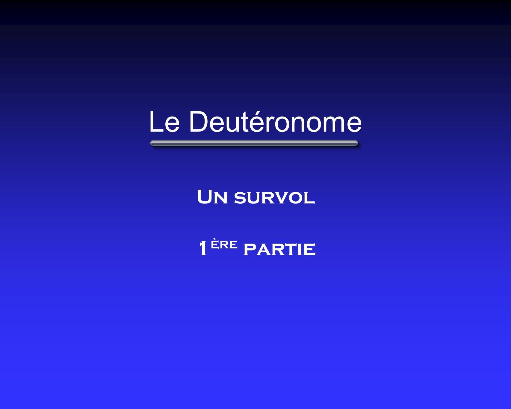 Le Deutéronome Un survol 1 ère partie