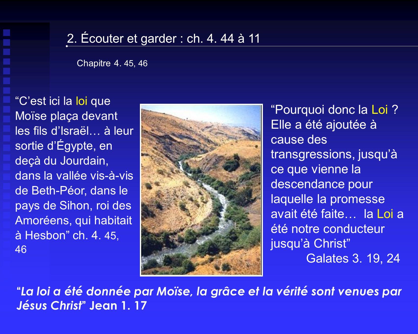Cest ici la loi que Moïse plaça devant les fils dIsraël… à leur sortie dÉgypte, en deçà du Jourdain, dans la vallée vis-à-vis de Beth-Péor, dans le pays de Sihon, roi des Amoréens, qui habitait à Hesbon ch.