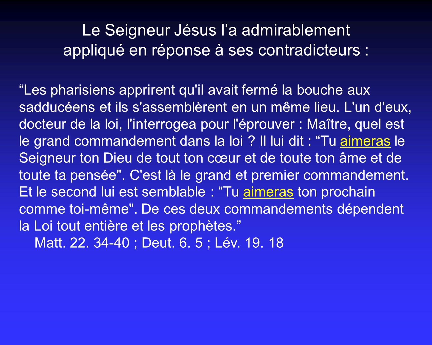 Le Seigneur Jésus la admirablement appliqué en réponse à ses contradicteurs : Les pharisiens apprirent qu il avait fermé la bouche aux sadducéens et ils s assemblèrent en un même lieu.