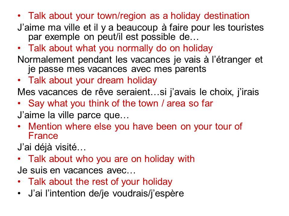 Talk about your town/region as a holiday destination Jaime ma ville et il y a beaucoup à faire pour les touristes par exemple on peut/il est possible