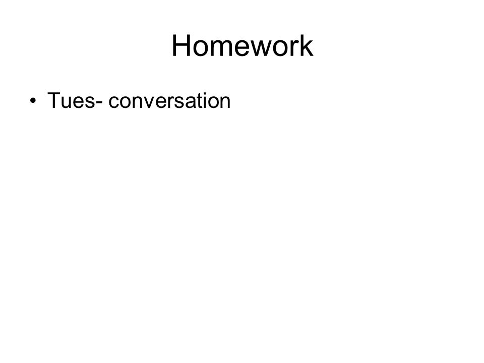Homework Tues- conversation