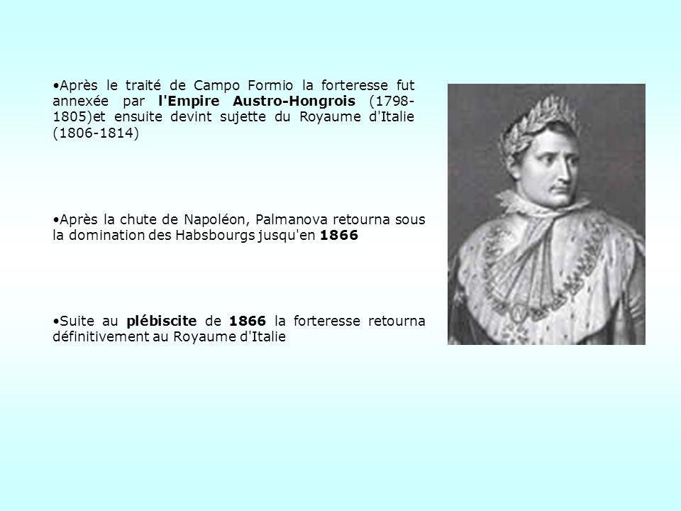 Après le traité de Campo Formio la forteresse fut annexée par l'Empire Austro-Hongrois (1798- 1805)et ensuite devint sujette du Royaume d'Italie (1806