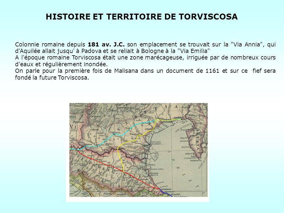 HISTOIRE ET TERRITOIRE DE TORVISCOSA Colonnie romaine depuis 181 av. J.C. son emplacement se trouvait sur la