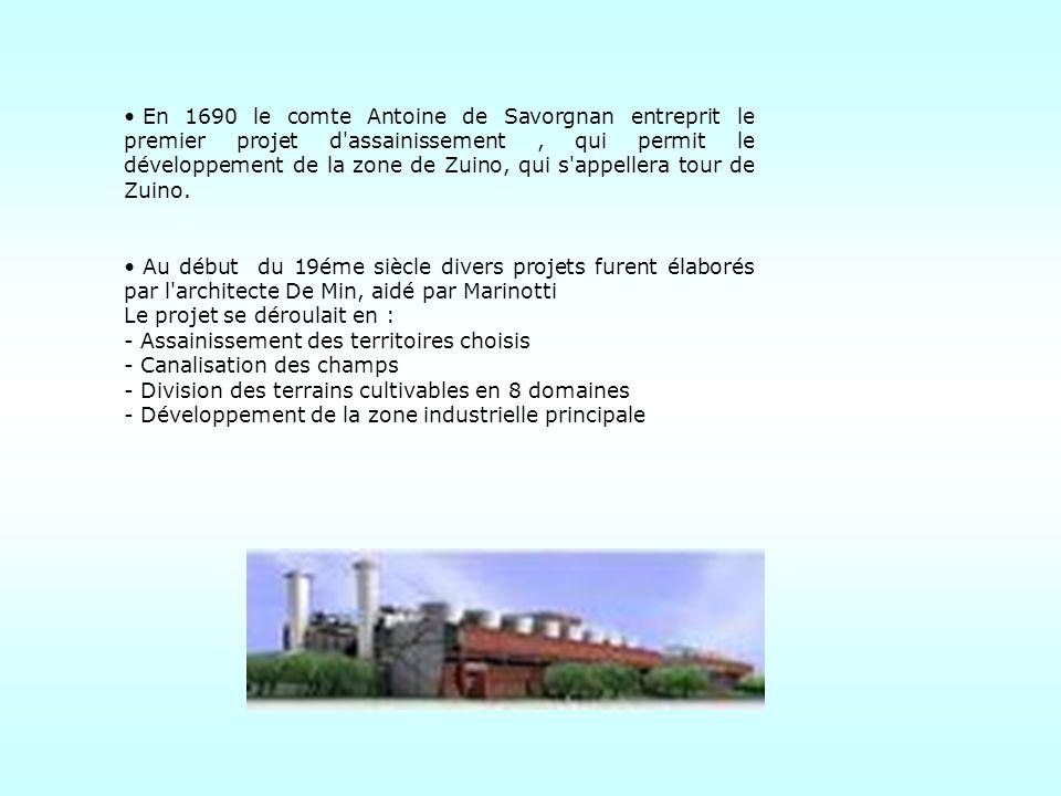 En 1690 le comte Antoine de Savorgnan entreprit le premier projet d'assainissement, qui permit le développement de la zone de Zuino, qui s'appellera t