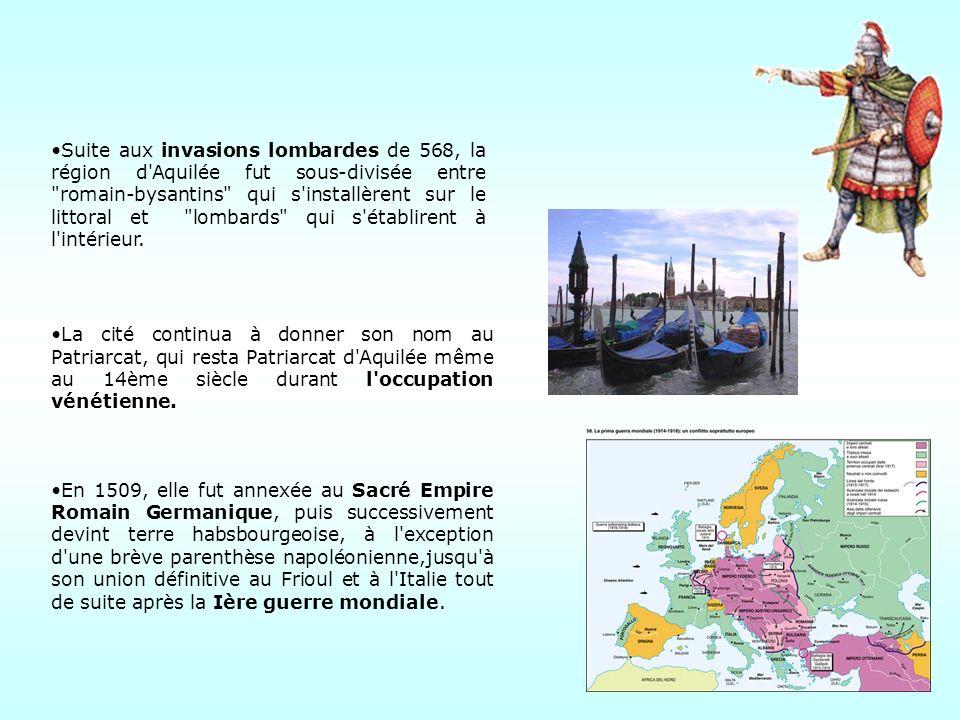 Suite aux invasions lombardes de 568, la région d Aquilée fut sous-divisée entre romain-bysantins qui s installèrent sur le littoral et lombards qui s établirent à l intérieur.