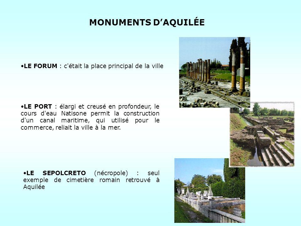 MONUMENTS DAQUILÉE LE FORUM : c était la place principal de la ville LE PORT : élargi et creusé en profondeur, le cours d eau Natisone permit la construction d un canal maritime, qui utilisé pour le commerce, reliait la ville à la mer.
