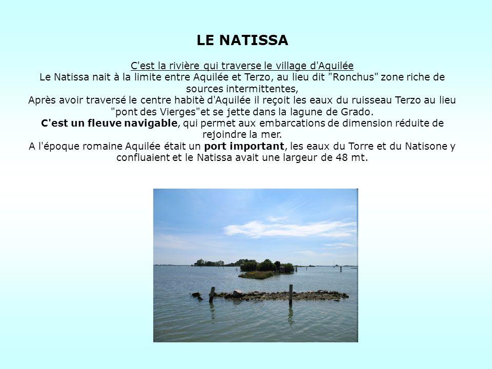 LE NATISSA C'est la rivière qui traverse le village d'Aquilée Le Natissa nait à la limite entre Aquilée et Terzo, au lieu dit