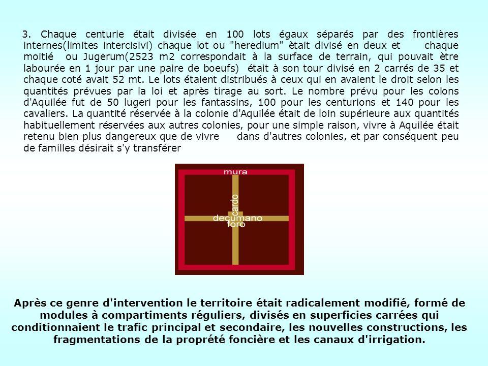 3. Chaque centurie était divisée en 100 lots égaux séparés par des frontières internes(limites intercisivi) chaque lot ou