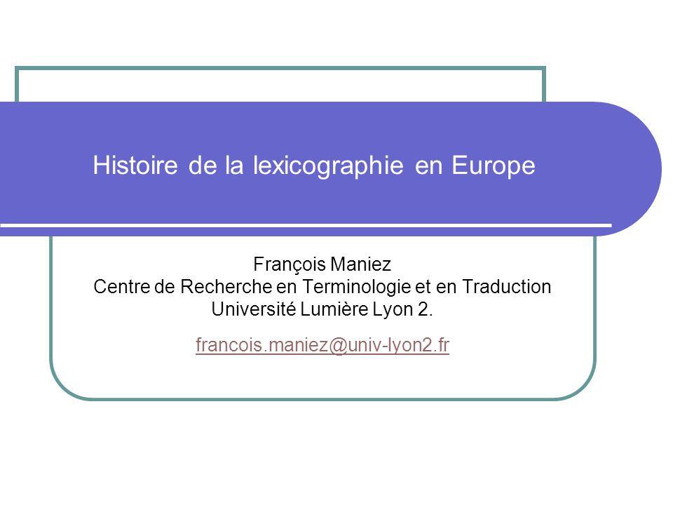 Histoire de la lexicographie en Europe François Maniez Centre de Recherche en Terminologie et en Traduction Université Lumière Lyon 2. francois.maniez