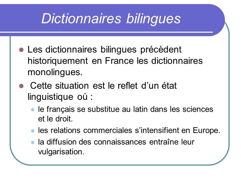 Le premier bilingue avec le français comme langue dentrée est le Dictionaire françois-latin contenant les motz et les manières de parler françois tournez en latin de Robert Etienne (1539).