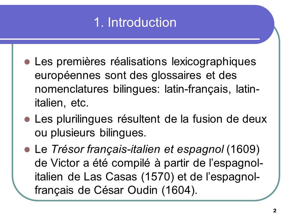 2 1. Introduction Les premières réalisations lexicographiques européennes sont des glossaires et des nomenclatures bilingues: latin-français, latin- i