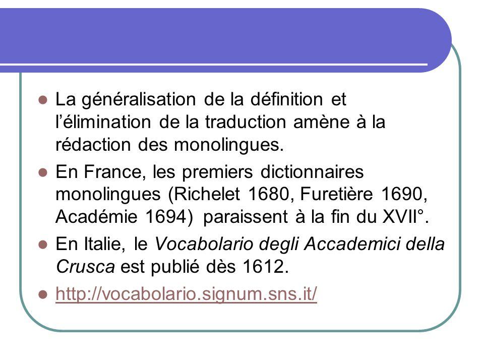 La généralisation de la définition et lélimination de la traduction amène à la rédaction des monolingues. En France, les premiers dictionnaires monoli