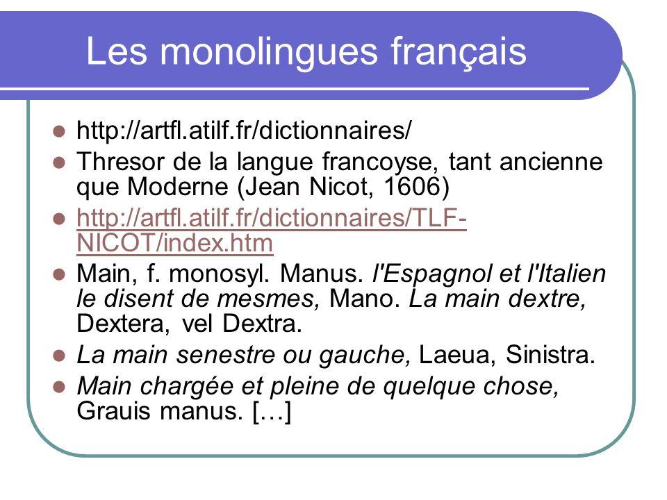 Les monolingues français http://artfl.atilf.fr/dictionnaires/ Thresor de la langue francoyse, tant ancienne que Moderne (Jean Nicot, 1606) http://artf