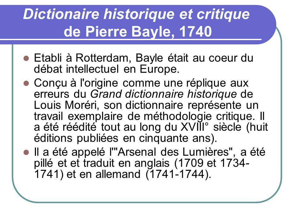 Dictionaire historique et critique de Pierre Bayle, 1740 Etabli à Rotterdam, Bayle était au coeur du débat intellectuel en Europe. Conçu à l'origine c