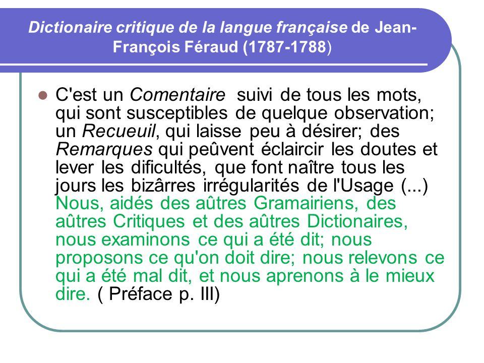 Dictionaire critique de la langue française de Jean- François Féraud (1787-1788) C'est un Comentaire suivi de tous les mots, qui sont susceptibles de