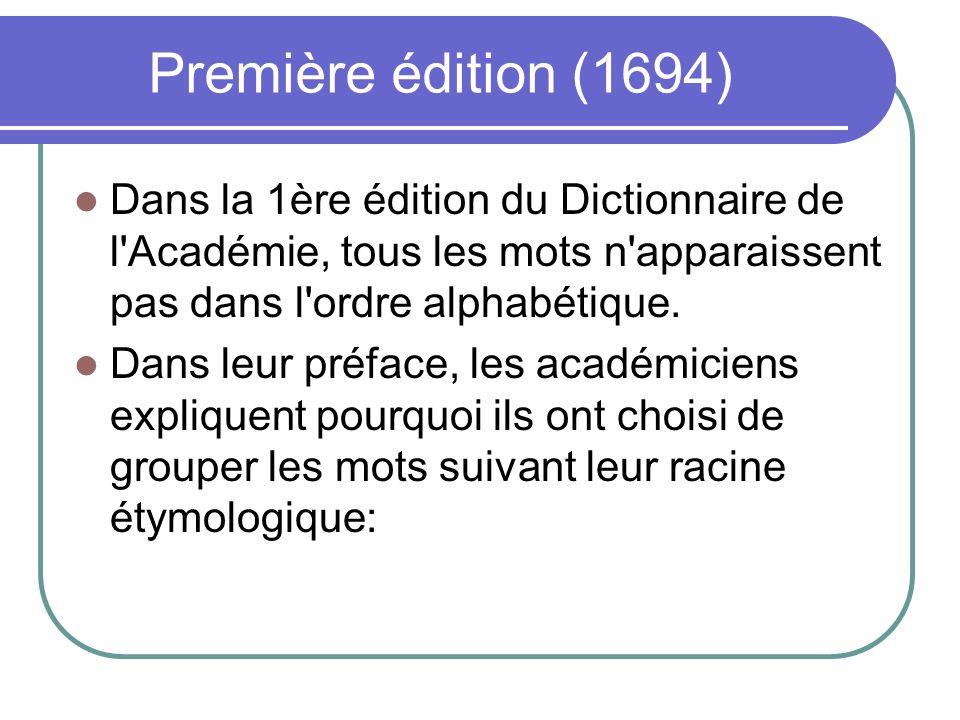 Première édition (1694) Dans la 1ère édition du Dictionnaire de l'Académie, tous les mots n'apparaissent pas dans l'ordre alphabétique. Dans leur préf