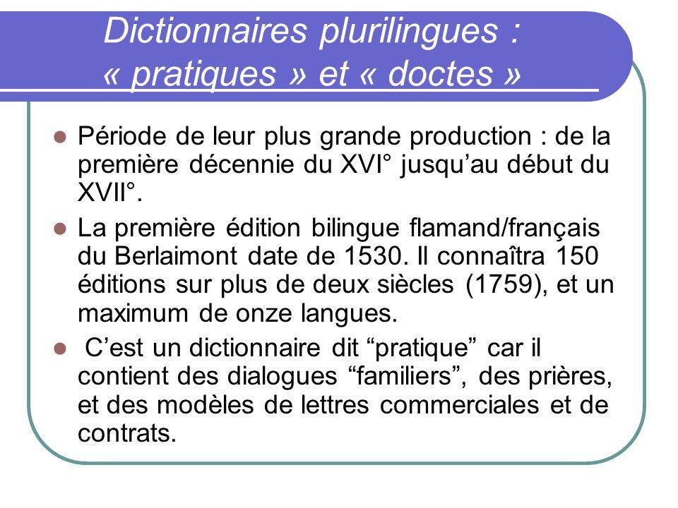 Dictionnaires plurilingues : « pratiques » et « doctes » Période de leur plus grande production : de la première décennie du XVI° jusquau début du XVI