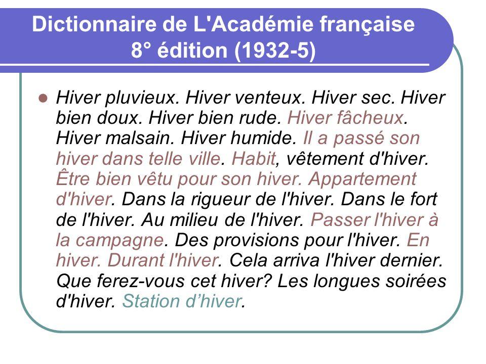 Dictionnaire de L'Académie française 8° édition (1932-5) Hiver pluvieux. Hiver venteux. Hiver sec. Hiver bien doux. Hiver bien rude. Hiver fâcheux. Hi