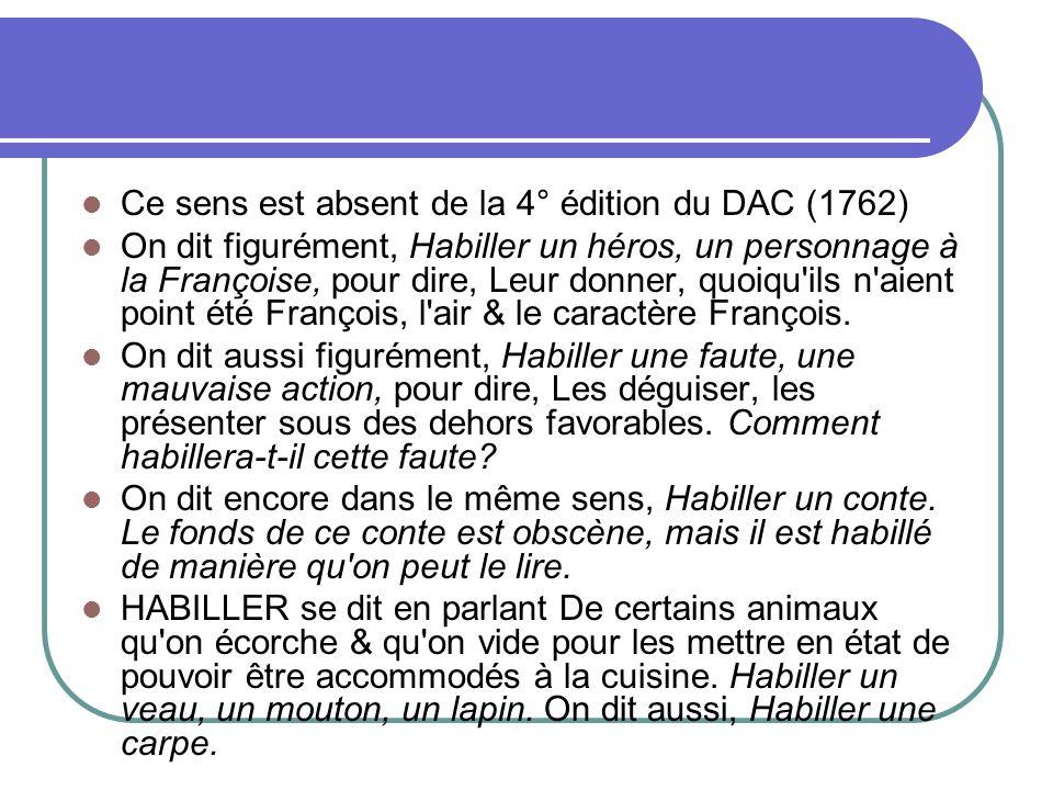 Ce sens est absent de la 4° édition du DAC (1762) On dit figurément, Habiller un héros, un personnage à la Françoise, pour dire, Leur donner, quoiqu'i