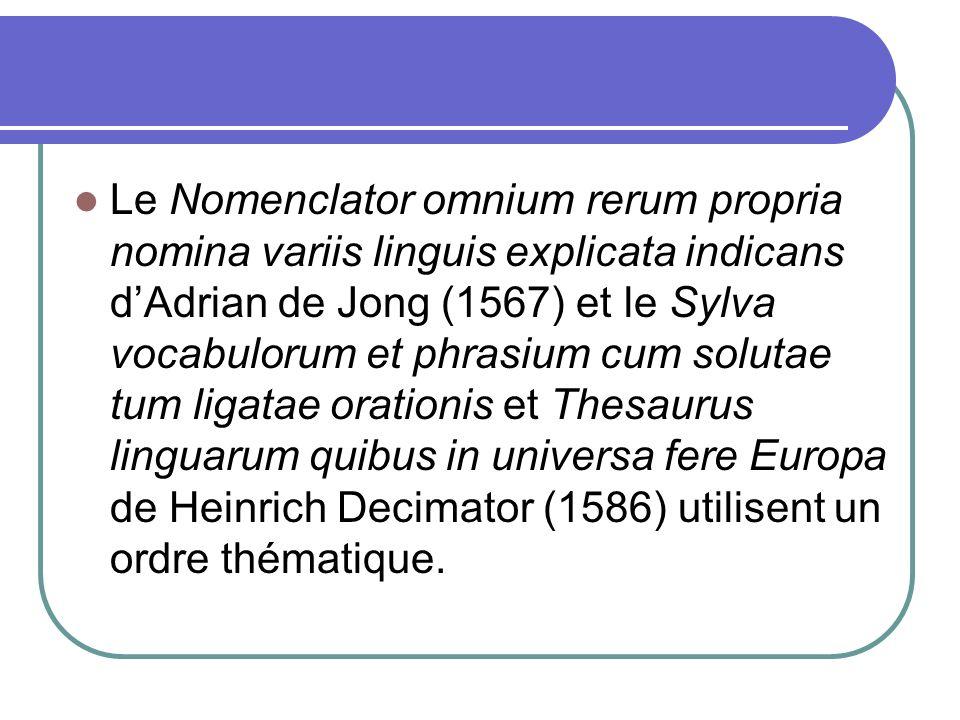Au XVII°, le nombre de dictionnaires plurilingues diminue Comenius publie à Genève la célébre Janua aurea reserata quatuor linguarum (1638) où sont juxtaposés litalien, le français, lallemand et le latin.