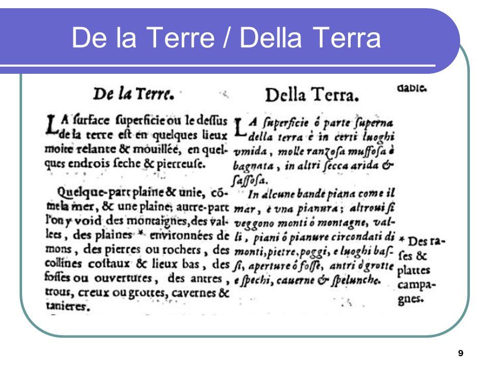 Au XVII° et au XVIII°, la situation politique explique la prolifération des dictionnaires trilingues français-italien-espagnol de Vittori (1609-1671), César Oudin (1616-1627), Noviliers/Clavel (1627-1629), et Juliani (1659- 1673).