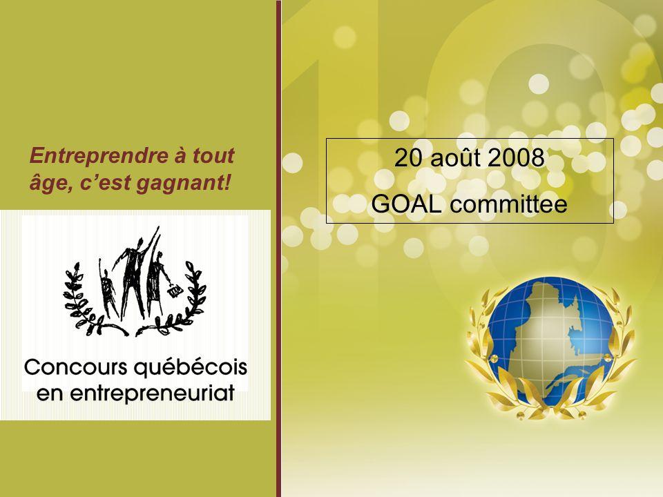 1 Entreprendre à tout âge, cest gagnant! 20 août 2008 GOAL committee
