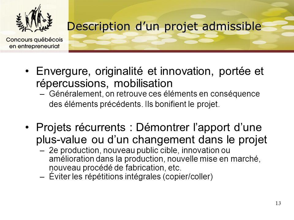 13 Description dun projet admissible Envergure, originalité et innovation, portée et répercussions, mobilisation –Généralement, on retrouve ces éléments en conséquence des éléments précédents.