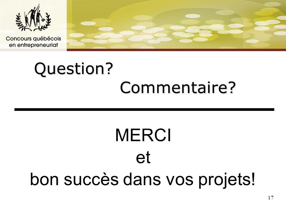 17 Question Commentaire MERCI et bon succès dans vos projets!