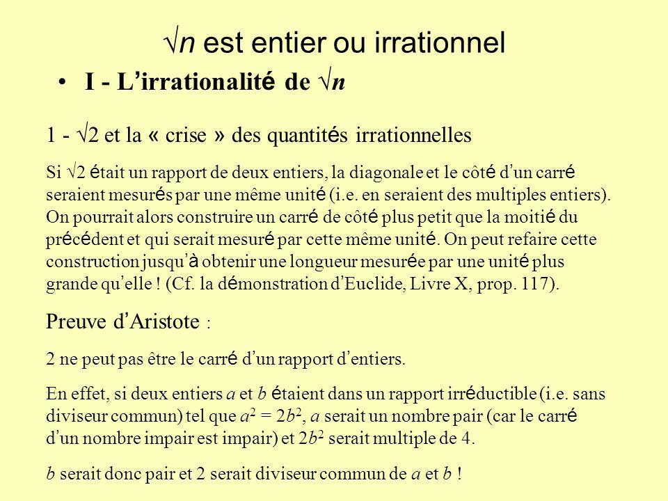 I - L irrationalit é de n n est entier ou irrationnel 1 - 2 et la « crise » des quantit é s irrationnelles Si 2 é tait un rapport de deux entiers, la diagonale et le côt é d un carr é seraient mesur é s par une même unit é (i.e.