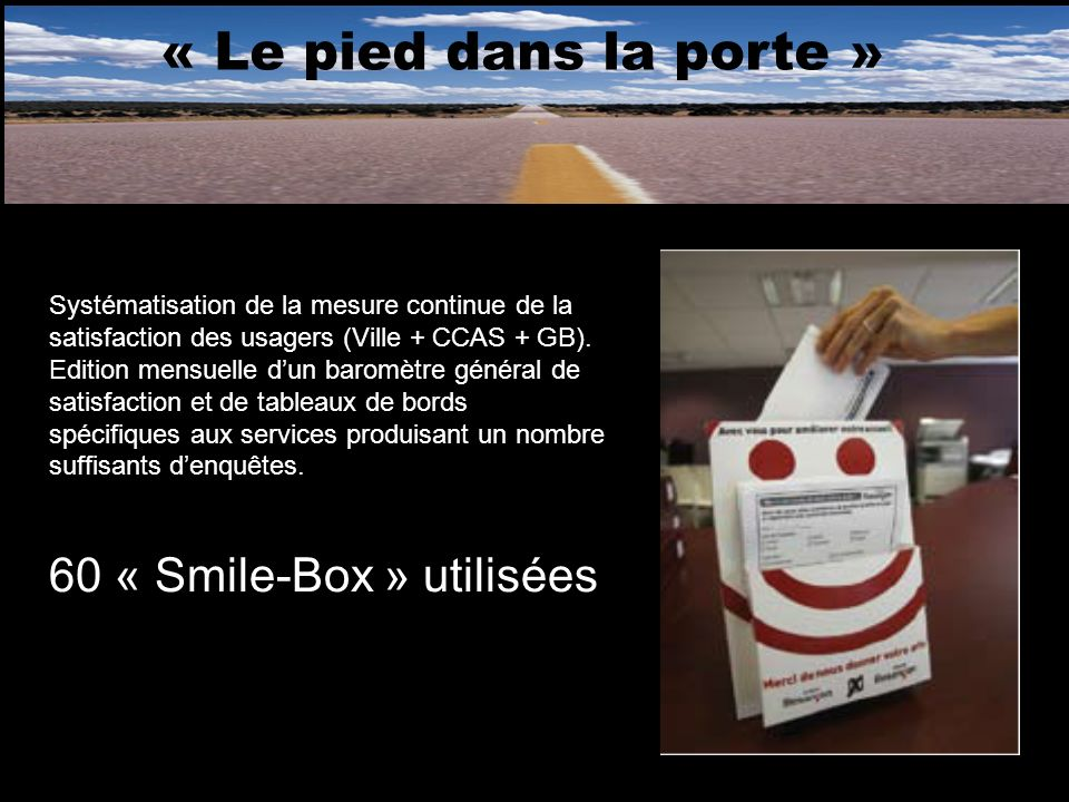 « Le pied dans la porte » Systématisation de la mesure continue de la satisfaction des usagers (Ville + CCAS + GB). Edition mensuelle dun baromètre gé