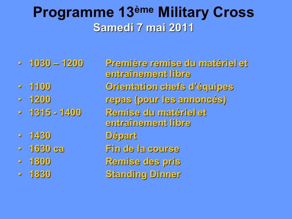 Samedi 7 mai 2011 Programme 13 ème Military Cross Samedi 7 mai 2011 1030 – 1200 Première remise du matériel et entraînement libre1030 – 1200 Première