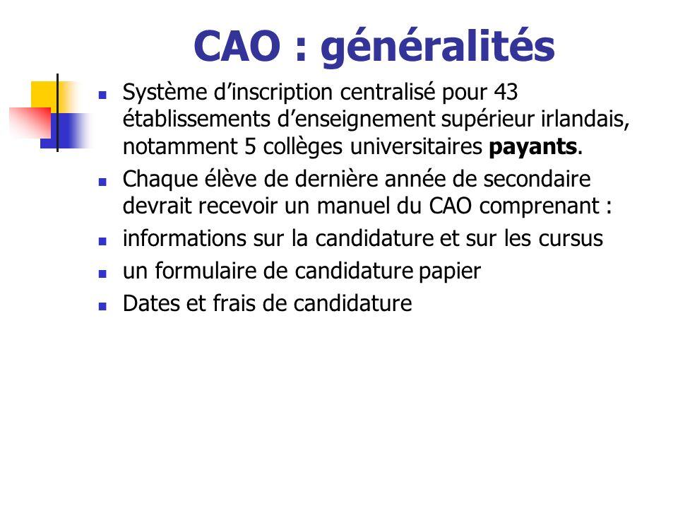 CAO : généralités Système dinscription centralisé pour 43 établissements denseignement supérieur irlandais, notamment 5 collèges universitaires payants.