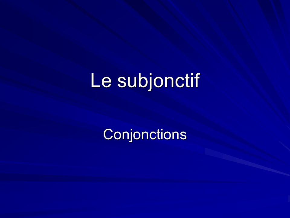 Le subjonctif Conjonctions