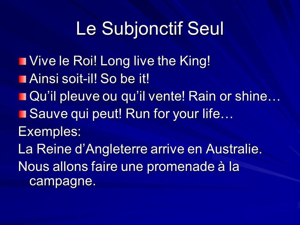 Le Subjonctif Seul Vive le Roi.Long live the King.