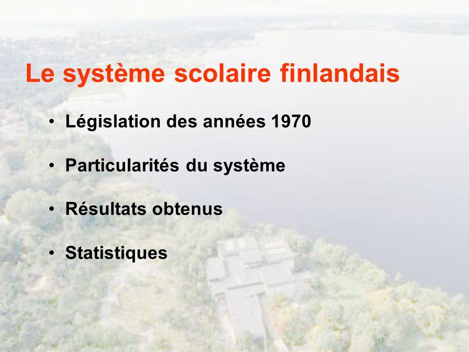 Le système scolaire finlandais Législation des années 1970 Particularités du système Résultats obtenus Statistiques
