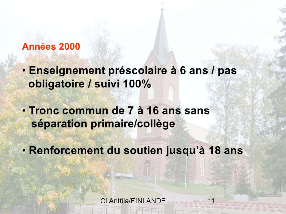 Cl.Anttila/FINLANDE11 Années 2000 Enseignement préscolaire à 6 ans / pas obligatoire / suivi 100% Tronc commun de 7 à 16 ans sans séparation primaire/