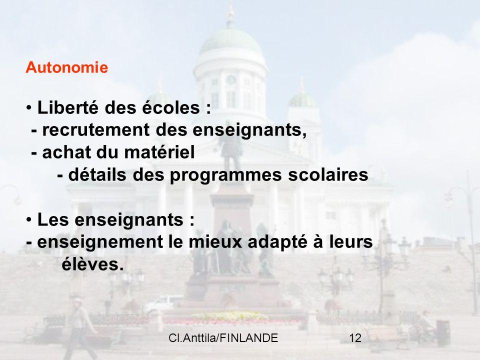 Cl.Anttila/FINLANDE12 Autonomie Liberté des écoles : - recrutement des enseignants, - achat du matériel - détails des programmes scolaires Les enseign