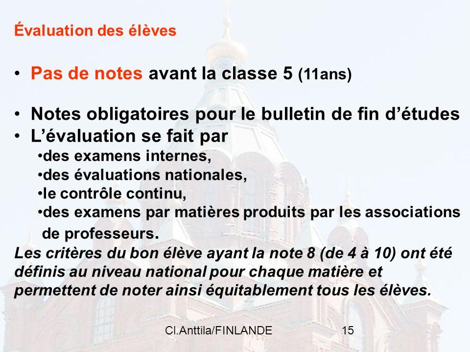 Cl.Anttila/FINLANDE15 Évaluation des élèves Pas de notes avant la classe 5 (11ans) Notes obligatoires pour le bulletin de fin détudes Lévaluation se f