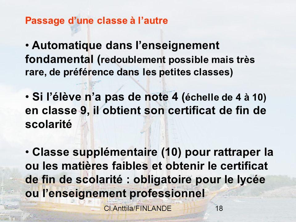 Cl.Anttila/FINLANDE18 Passage dune classe à lautre Automatique dans lenseignement fondamental ( redoublement possible mais très rare, de préférence da