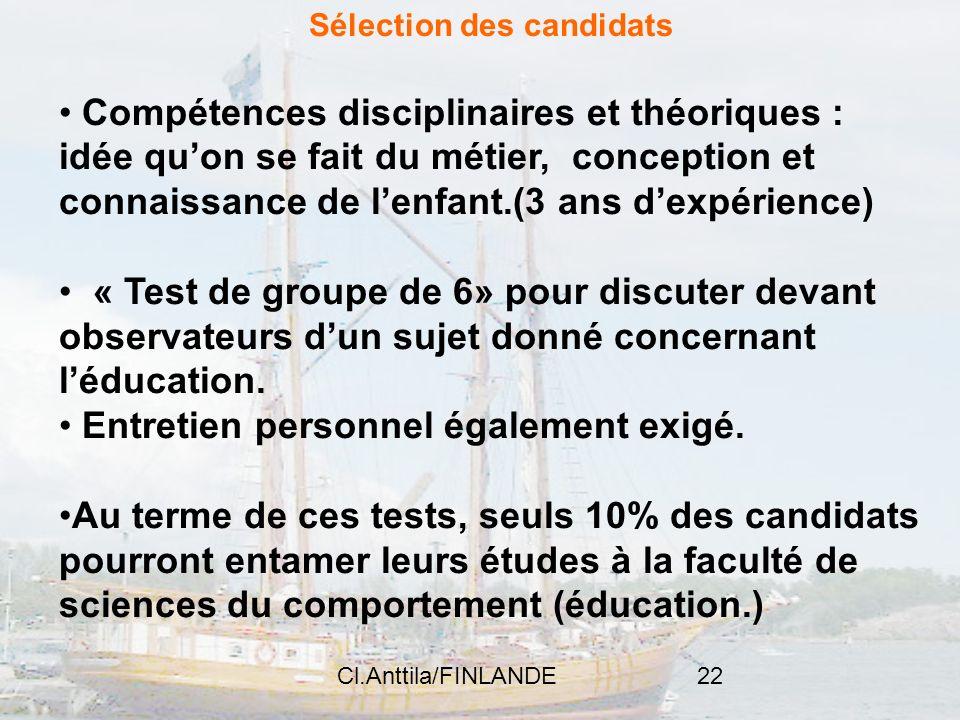 Cl.Anttila/FINLANDE22 Sélection des candidats Compétences disciplinaires et théoriques : idée quon se fait du métier, conception et connaissance de le