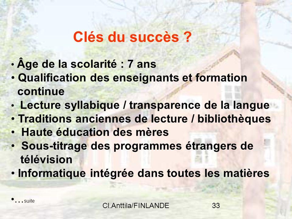 Cl.Anttila/FINLANDE33 Clés du succès ? Âge de la scolarité : 7 ans Qualification des enseignants et formation continue Lecture syllabique / transparen