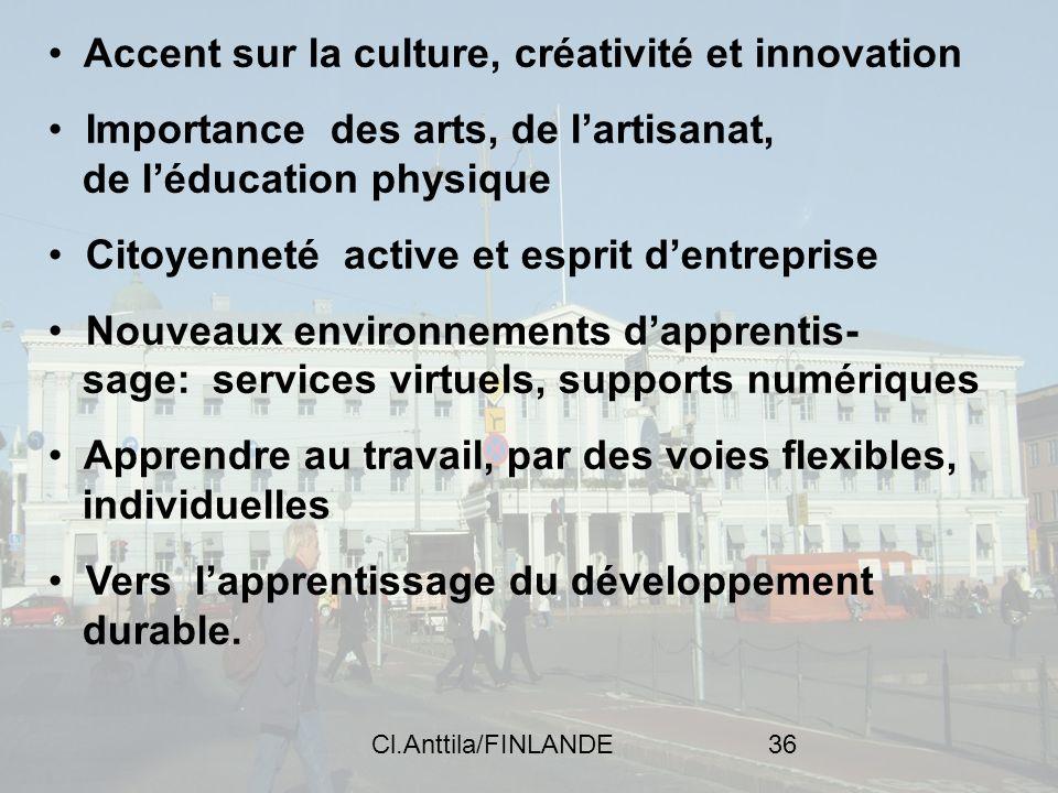 Cl.Anttila/FINLANDE36 Accent sur la culture, créativité et innovation Importance des arts, de lartisanat, de léducation physique Citoyenneté active et