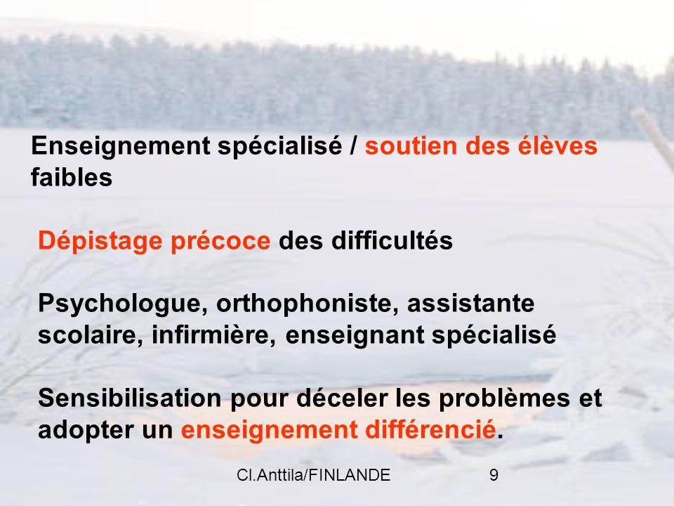 Cl.Anttila/FINLANDE9 Enseignement spécialisé / soutien des élèves faibles Dépistage précoce des difficultés Psychologue, orthophoniste, assistante sco