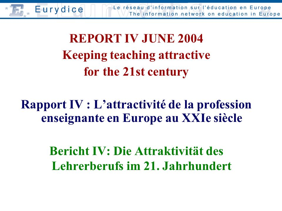 REPORT IV JUNE 2004 Keeping teaching attractive for the 21st century Rapport IV : Lattractivité de la profession enseignante en Europe au XXIe siècle