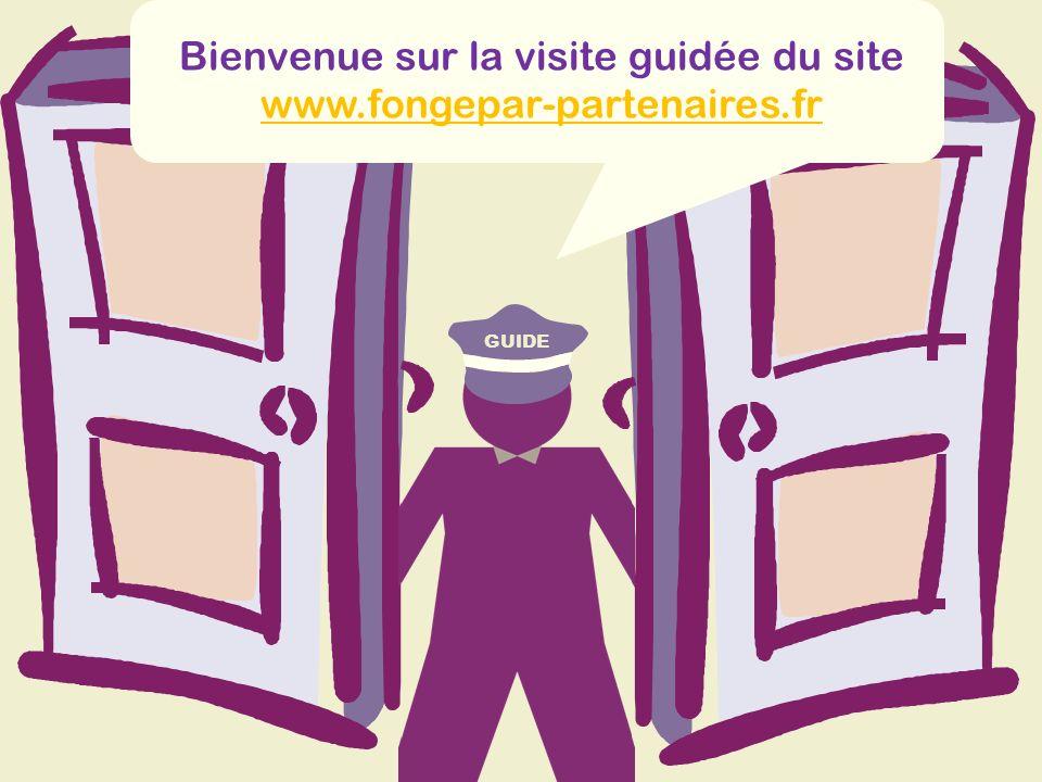 GUIDE Bienvenue sur la visite guidée du site www.fongepar-partenaires.fr