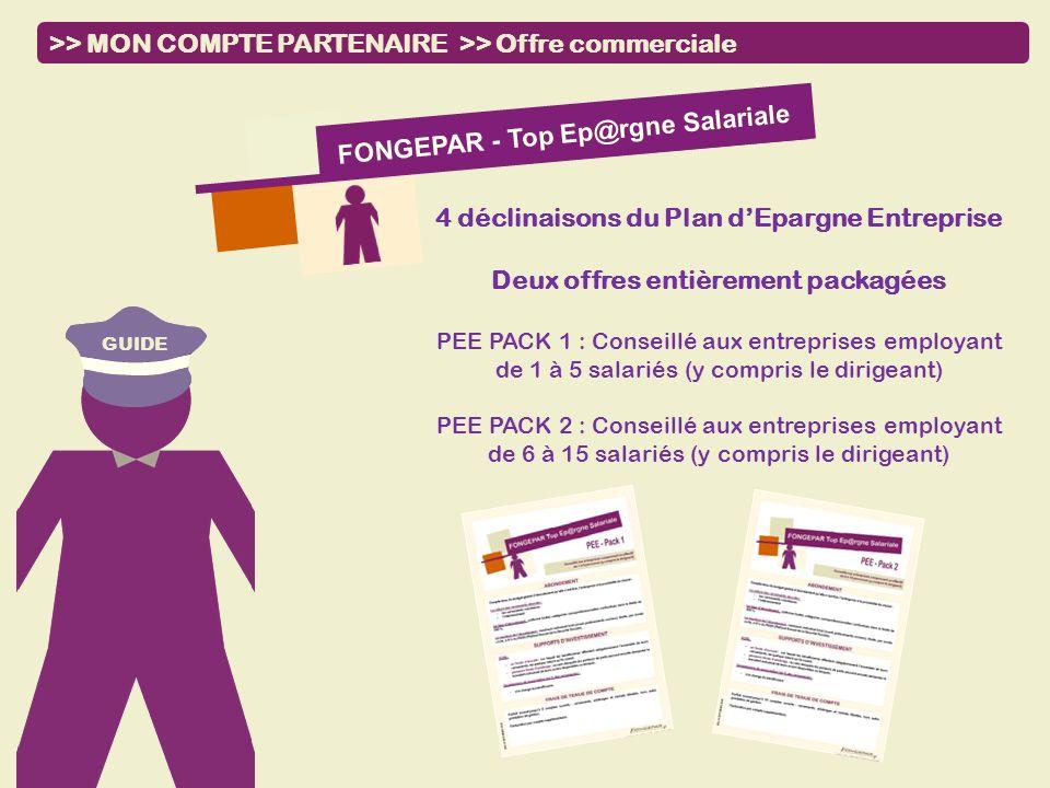 GUIDE >> MON COMPTE PARTENAIRE >> Offre commerciale FONGEPAR - Top Ep@rgne Salariale 4 déclinaisons du Plan dEpargne Entreprise Deux offres entièremen