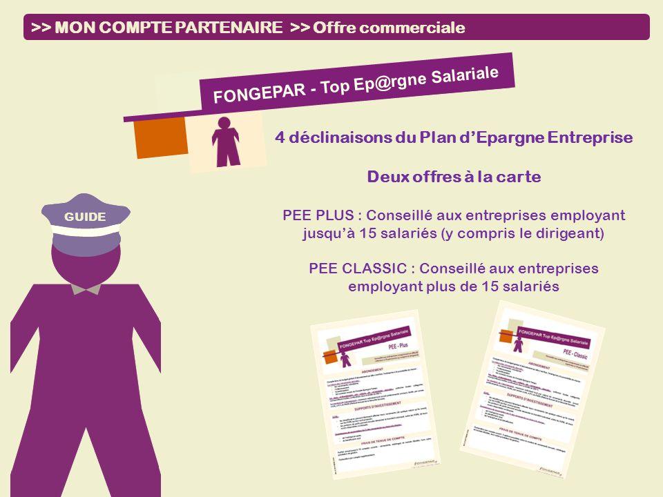 GUIDE >> MON COMPTE PARTENAIRE >> Offre commerciale FONGEPAR - Top Ep@rgne Salariale 4 déclinaisons du Plan dEpargne Entreprise Deux offres à la carte