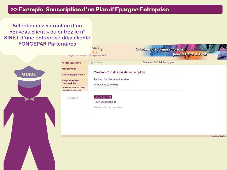 GUIDE >> Exemple Souscription dun Plan dEpargne Entreprise Sélectionnez « création dun nouveau client » ou entrez le n° SIRET dune entreprise déjà cli
